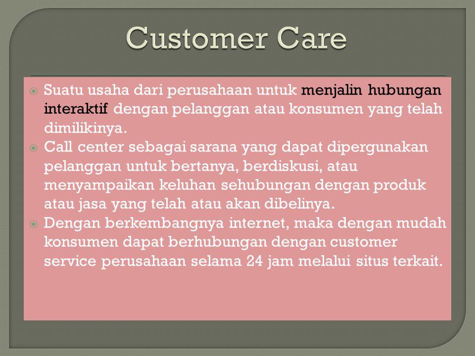  Suatu usaha dari perusahaan untuk menjalin hubungan interaktif dengan pelanggan atau konsumen yang telah dimilikinya.  Call center sebagai sarana y