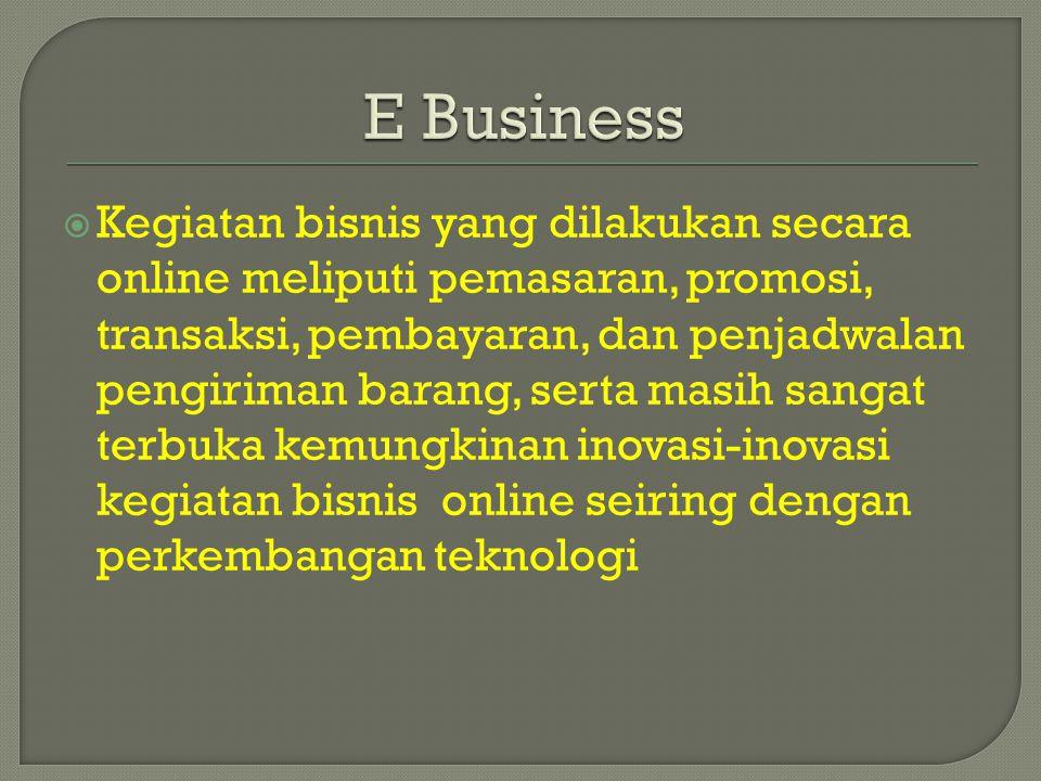  Kegiatan bisnis yang dilakukan secara online meliputi pemasaran, promosi, transaksi, pembayaran, dan penjadwalan pengiriman barang, serta masih sang