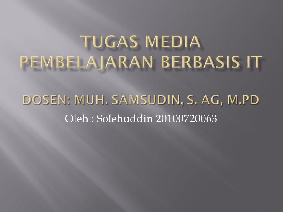 Oleh : Solehuddin 20100720063