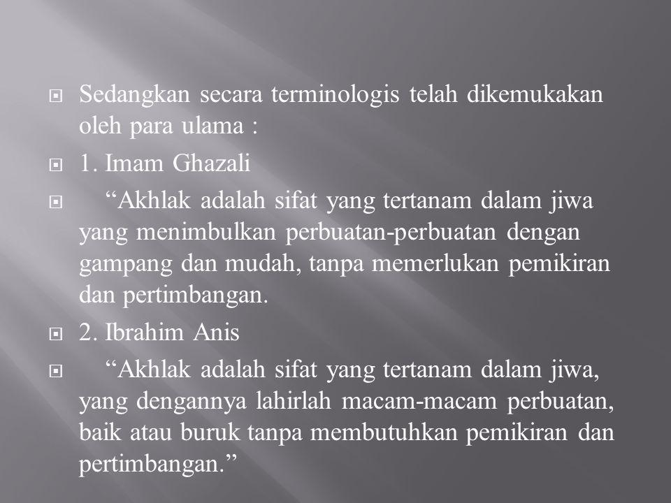 """ Sedangkan secara terminologis telah dikemukakan oleh para ulama :  1. Imam Ghazali  """"Akhlak adalah sifat yang tertanam dalam jiwa yang menimbulkan"""