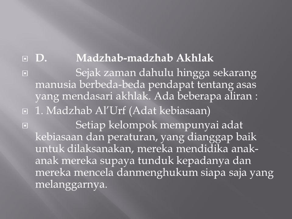  D.Madzhab-madzhab Akhlak  Sejak zaman dahulu hingga sekarang manusia berbeda-beda pendapat tentang asas yang mendasari akhlak. Ada beberapa aliran