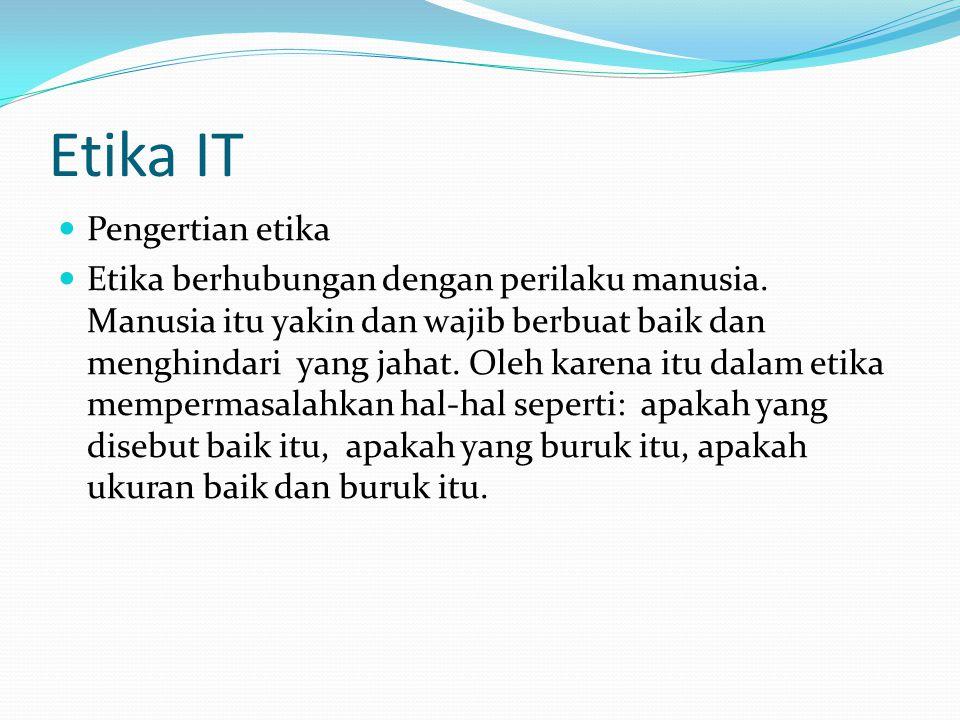 Etika IT Pengertian etika Etika berhubungan dengan perilaku manusia.
