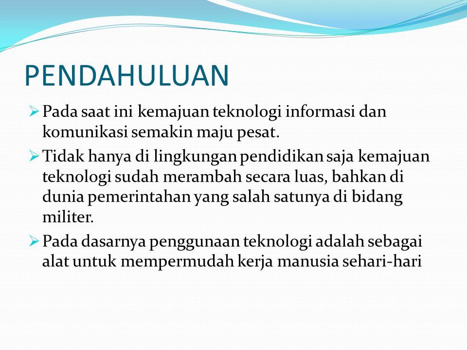 PENDAHULUAN  Pada saat ini kemajuan teknologi informasi dan komunikasi semakin maju pesat.