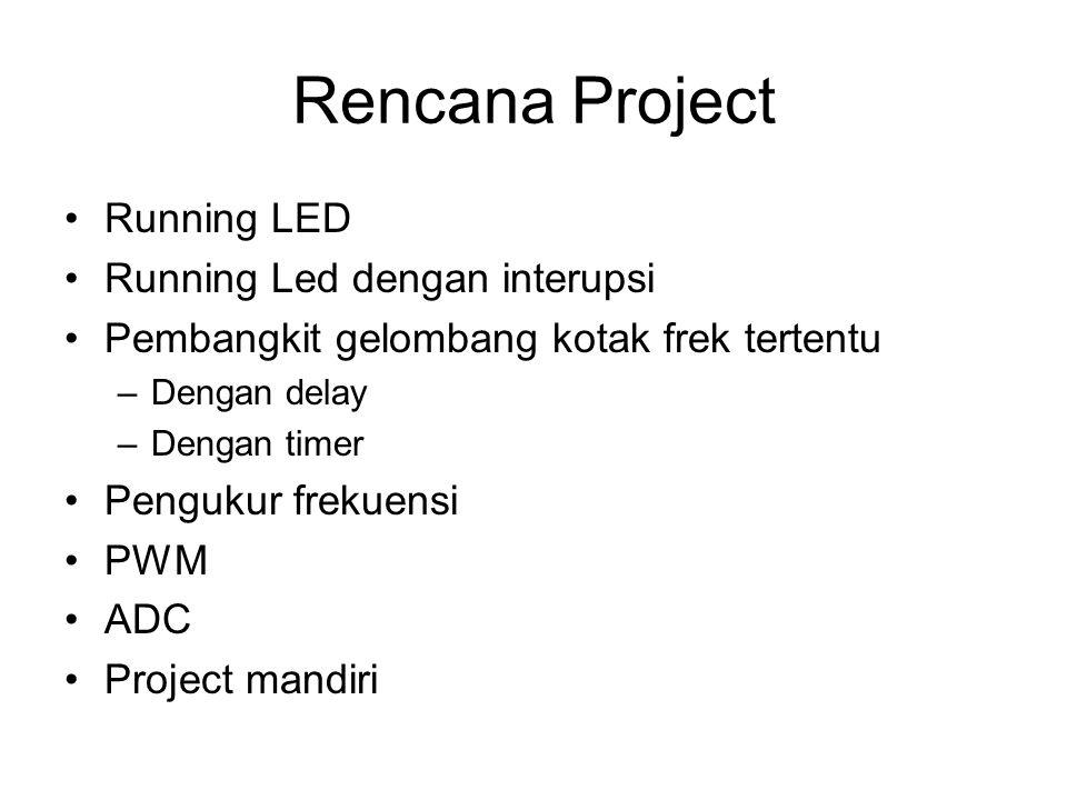 Rencana Project Running LED Running Led dengan interupsi Pembangkit gelombang kotak frek tertentu –Dengan delay –Dengan timer Pengukur frekuensi PWM A