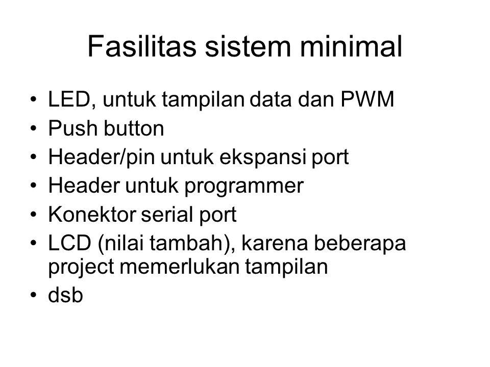 Fasilitas sistem minimal LED, untuk tampilan data dan PWM Push button Header/pin untuk ekspansi port Header untuk programmer Konektor serial port LCD (nilai tambah), karena beberapa project memerlukan tampilan dsb