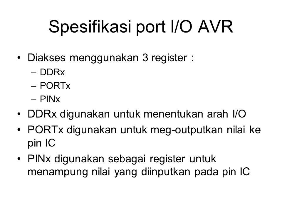 Spesifikasi port I/O AVR Arus max (sinking): 20 mA (test condition) 40 mA (max) Untuk setiap port (8 line) jumlah semua arus di port tersebut max 100 mA