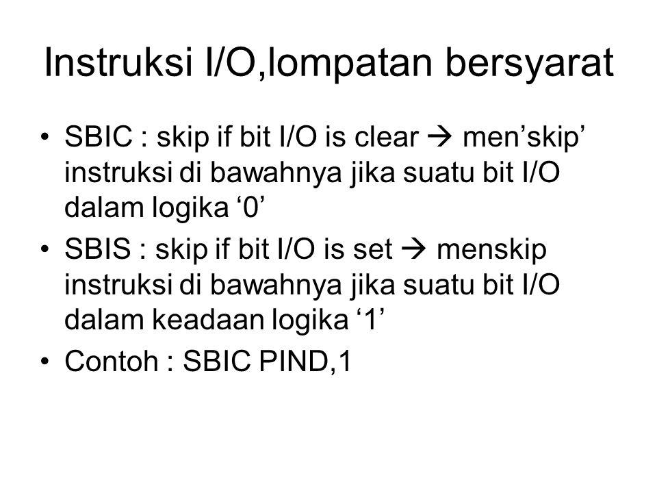 Instruksi I/O,lompatan bersyarat SBIC : skip if bit I/O is clear  men'skip' instruksi di bawahnya jika suatu bit I/O dalam logika '0' SBIS : skip if