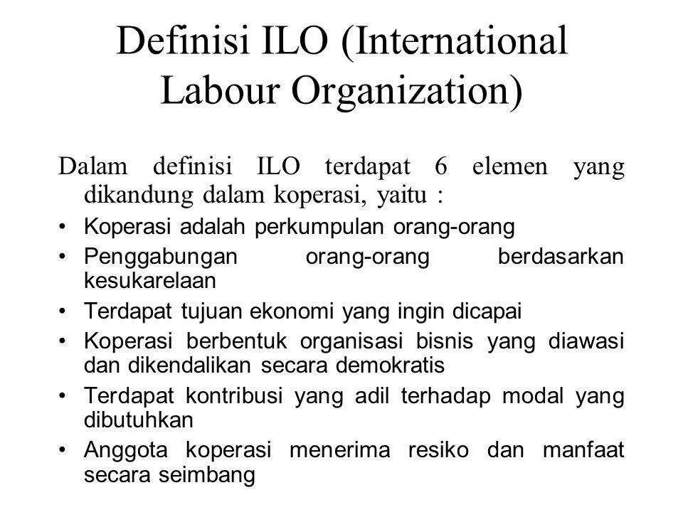 Definisi ILO (International Labour Organization) Dalam definisi ILO terdapat 6 elemen yang dikandung dalam koperasi, yaitu : Koperasi adalah perkumpul