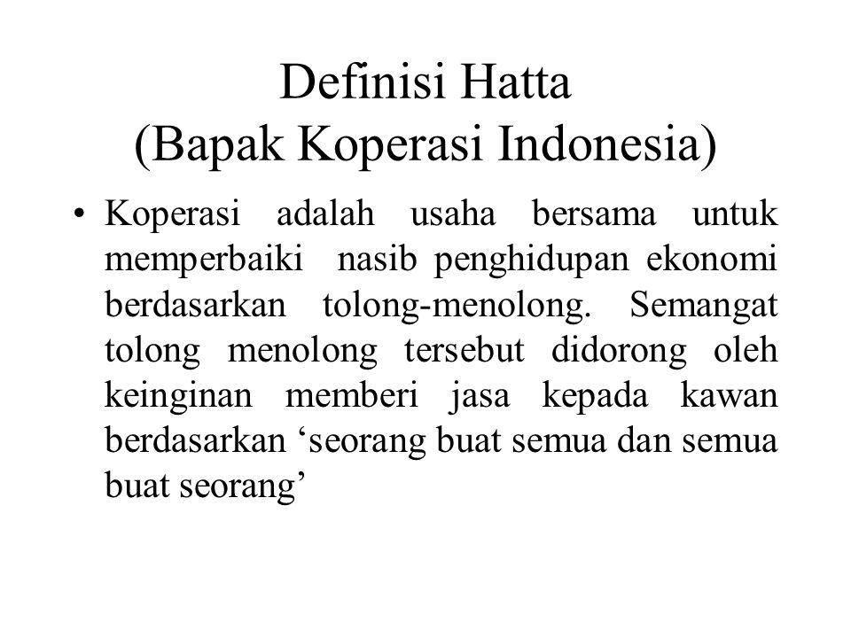 Definisi Hatta (Bapak Koperasi Indonesia) Koperasi adalah usaha bersama untuk memperbaiki nasib penghidupan ekonomi berdasarkan tolong-menolong. Seman