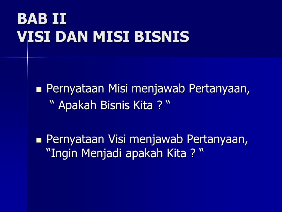 """BAB II VISI DAN MISI BISNIS Pernyataan Misi menjawab Pertanyaan, Pernyataan Misi menjawab Pertanyaan, """" Apakah Bisnis Kita ? """" """" Apakah Bisnis Kita ?"""