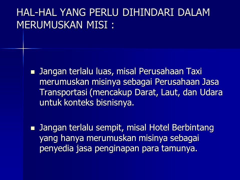HAL-HAL YANG PERLU DIHINDARI DALAM MERUMUSKAN MISI : Jangan terlalu luas, misal Perusahaan Taxi merumuskan misinya sebagai Perusahaan Jasa Transportas