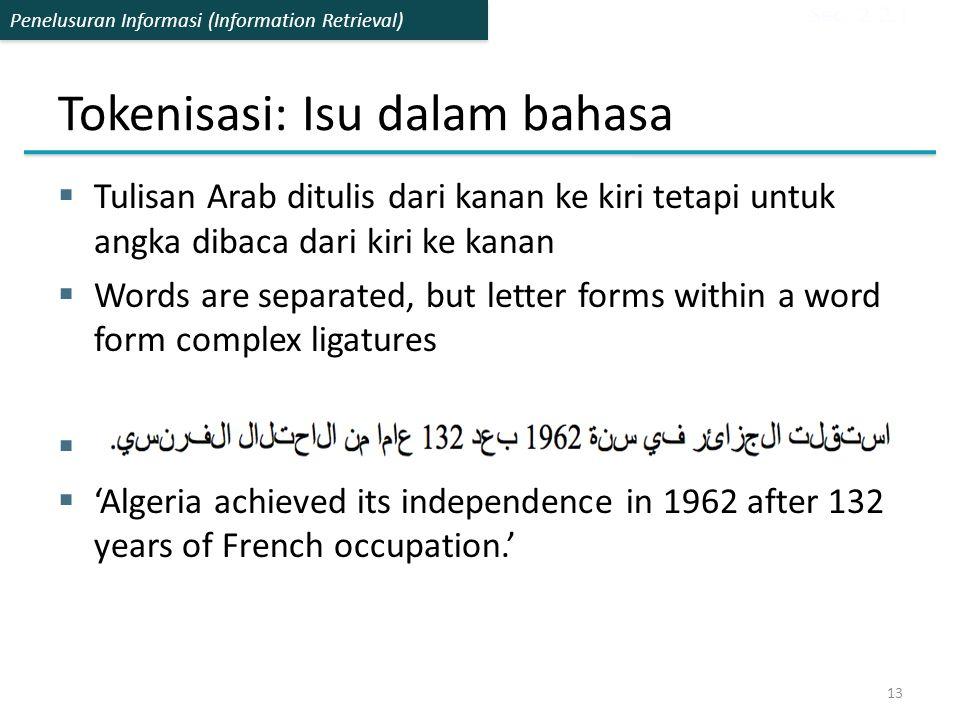 Penelusuran Informasi (Information Retrieval)  Tulisan Arab ditulis dari kanan ke kiri tetapi untuk angka dibaca dari kiri ke kanan  Words are separ