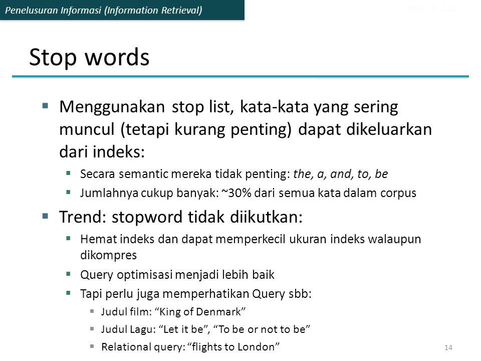 Penelusuran Informasi (Information Retrieval) Stop words  Menggunakan stop list, kata-kata yang sering muncul (tetapi kurang penting) dapat dikeluark