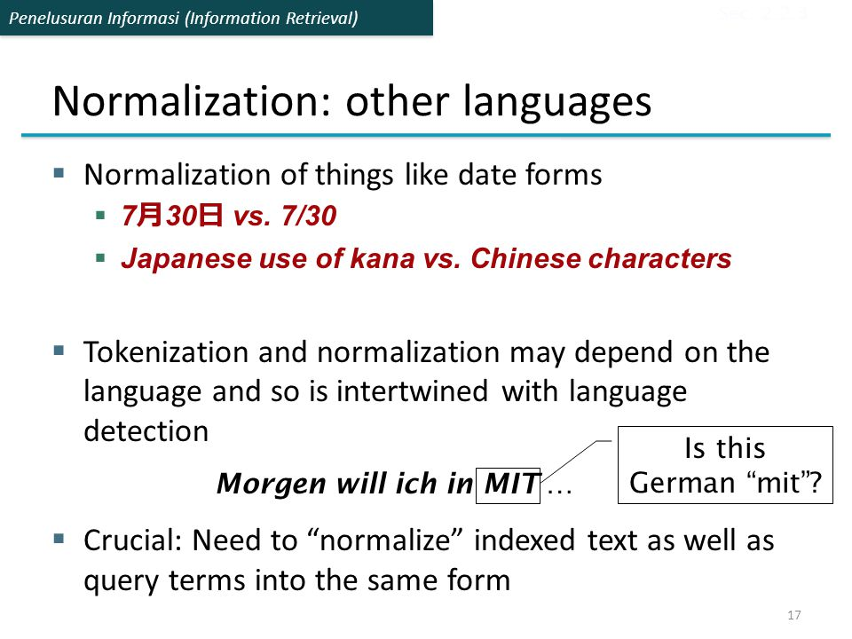 Penelusuran Informasi (Information Retrieval) Normalization: other languages  Normalization of things like date forms  7 月 30 日 vs. 7/30  Japanese