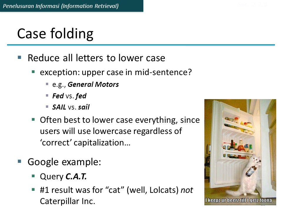 Penelusuran Informasi (Information Retrieval) Case folding  Reduce all letters to lower case  exception: upper case in mid-sentence?  e.g., General