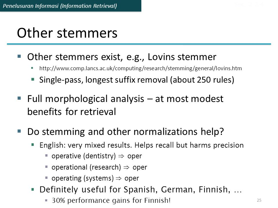 Penelusuran Informasi (Information Retrieval) Other stemmers  Other stemmers exist, e.g., Lovins stemmer  http://www.comp.lancs.ac.uk/computing/rese