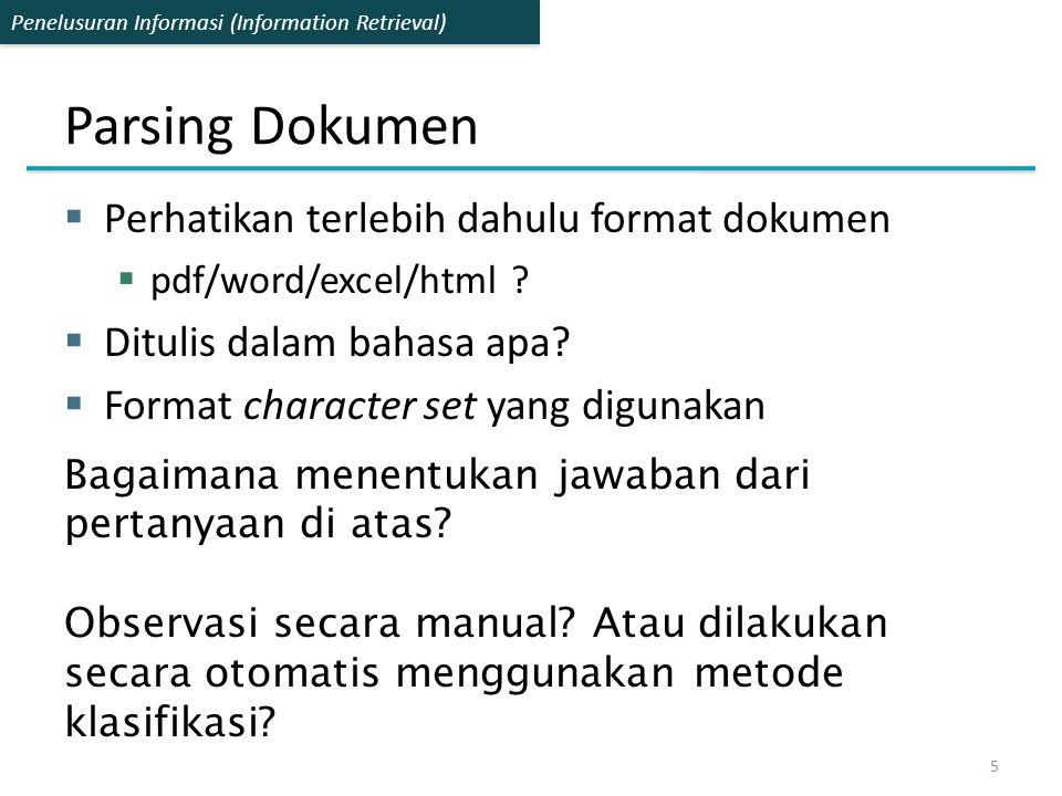 Penelusuran Informasi (Information Retrieval) Parsing Dokumen  Perhatikan terlebih dahulu format dokumen  pdf/word/excel/html ?  Ditulis dalam baha