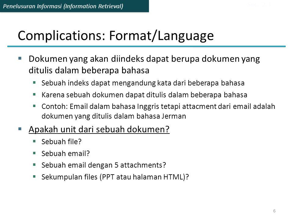 Penelusuran Informasi (Information Retrieval) Complications: Format/Language  Dokumen yang akan diindeks dapat berupa dokumen yang ditulis dalam bebe