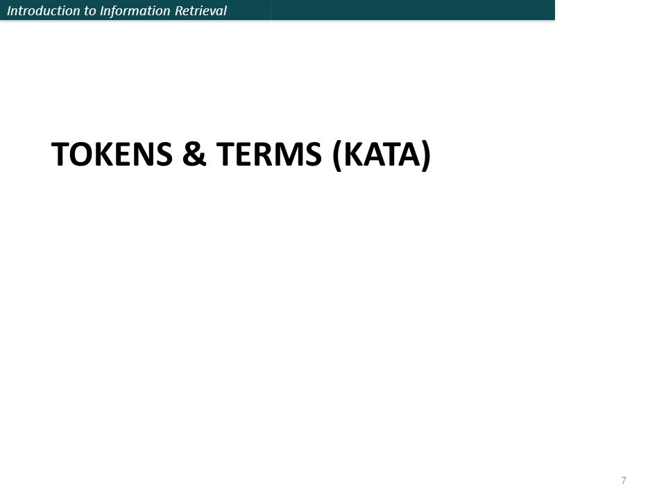 Introduction to Information Retrieval TOKENS & TERMS (KATA) 7