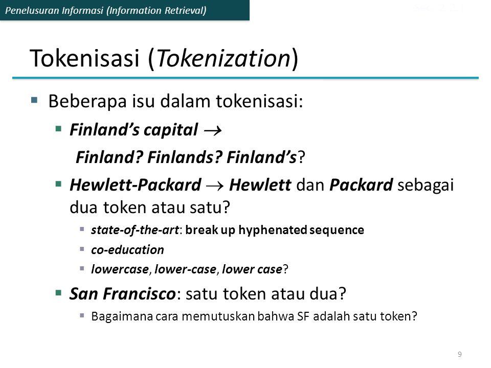 Penelusuran Informasi (Information Retrieval)  Beberapa isu dalam tokenisasi:  Finland's capital  Finland? Finlands? Finland's?  Hewlett-Packard 