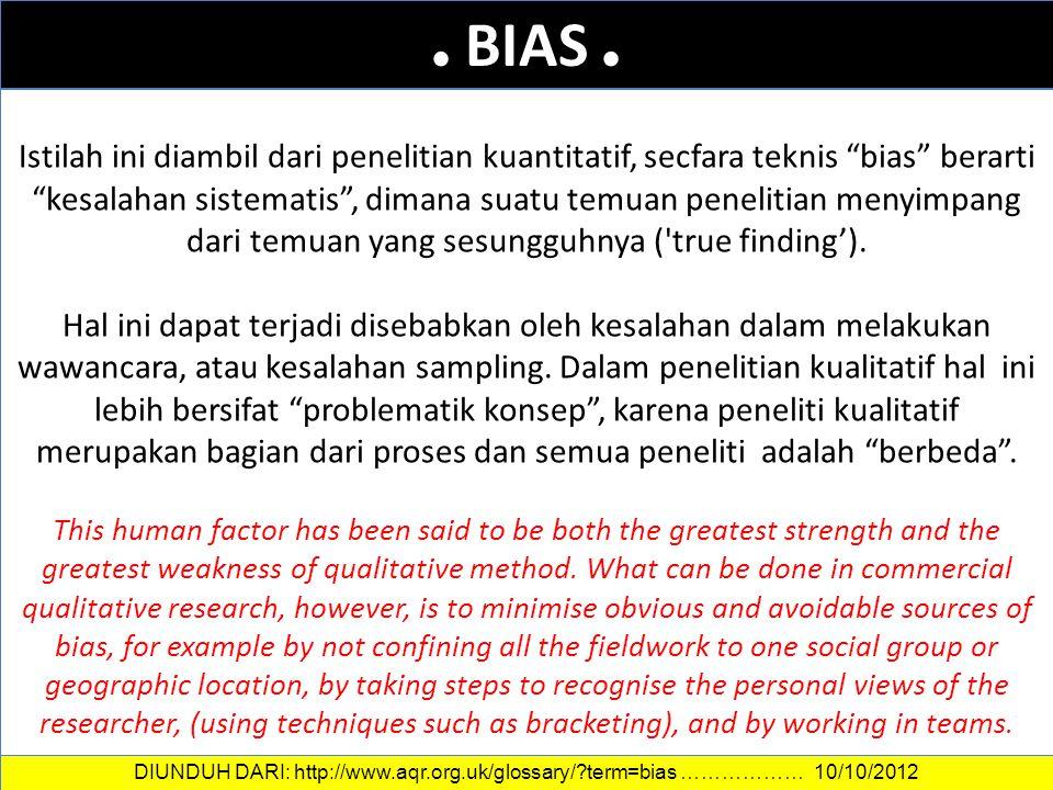 """DATA DAN INFORMASI. BIAS. Istilah ini diambil dari penelitian kuantitatif, secfara teknis """"bias"""" berarti """"kesalahan sistematis"""", dimana suatu temuan p"""