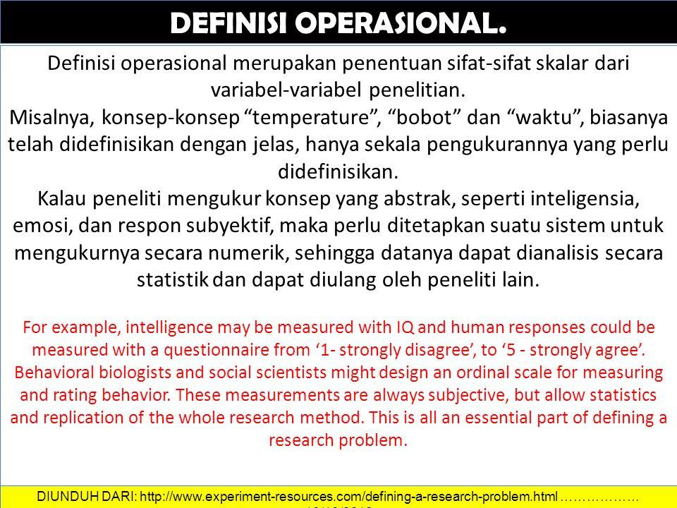 DATA DAN INFORMASI DEFINISI OPERASIONAL. Definisi operasional merupakan penentuan sifat-sifat skalar dari variabel-variabel penelitian. Misalnya, kons