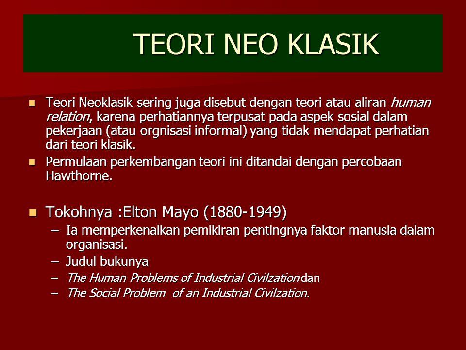 TEORI NEO KLASIK Teori Neoklasik sering juga disebut dengan teori atau aliran human relation, karena perhatiannya terpusat pada aspek sosial dalam pekerjaan (atau orgnisasi informal) yang tidak mendapat perhatian dari teori klasik.