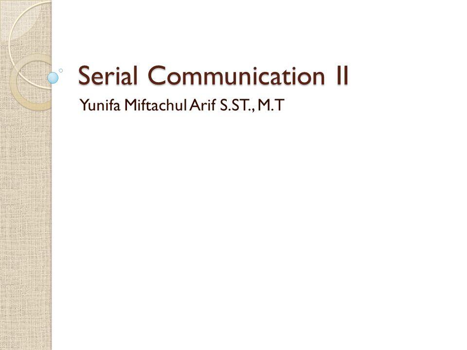 Serial Communication II Yunifa Miftachul Arif S.ST., M.T