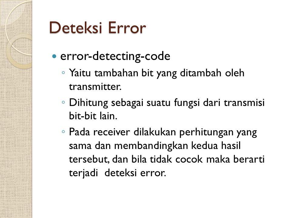 Deteksi Error error-detecting-code ◦ Yaitu tambahan bit yang ditambah oleh transmitter. ◦ Dihitung sebagai suatu fungsi dari transmisi bit-bit lain. ◦