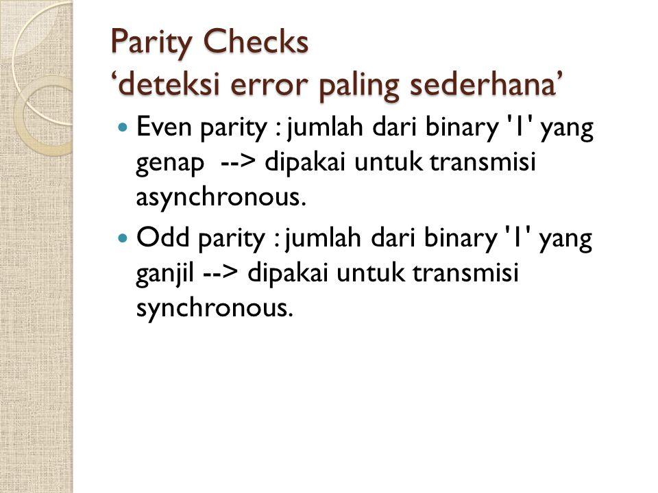 Parity Checks 'deteksi error paling sederhana' Even parity : jumlah dari binary '1' yang genap --> dipakai untuk transmisi asynchronous. Odd parity :