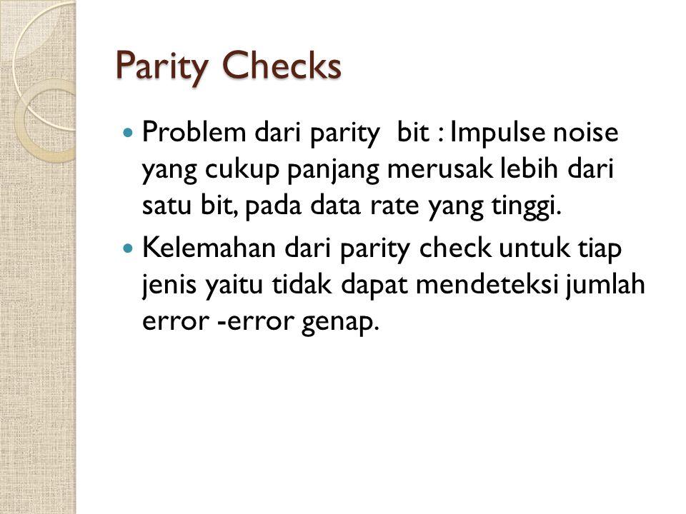 Parity Checks Problem dari parity bit : Impulse noise yang cukup panjang merusak lebih dari satu bit, pada data rate yang tinggi. Kelemahan dari parit