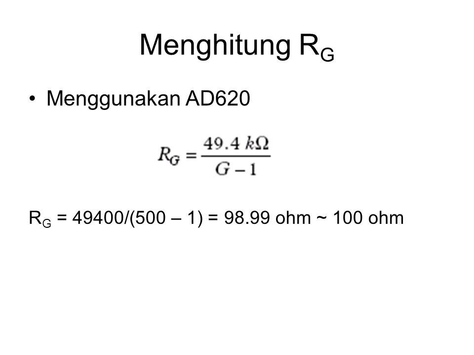 Menghitung R G Menggunakan AD620 R G = 49400/(500 – 1) = 98.99 ohm ~ 100 ohm