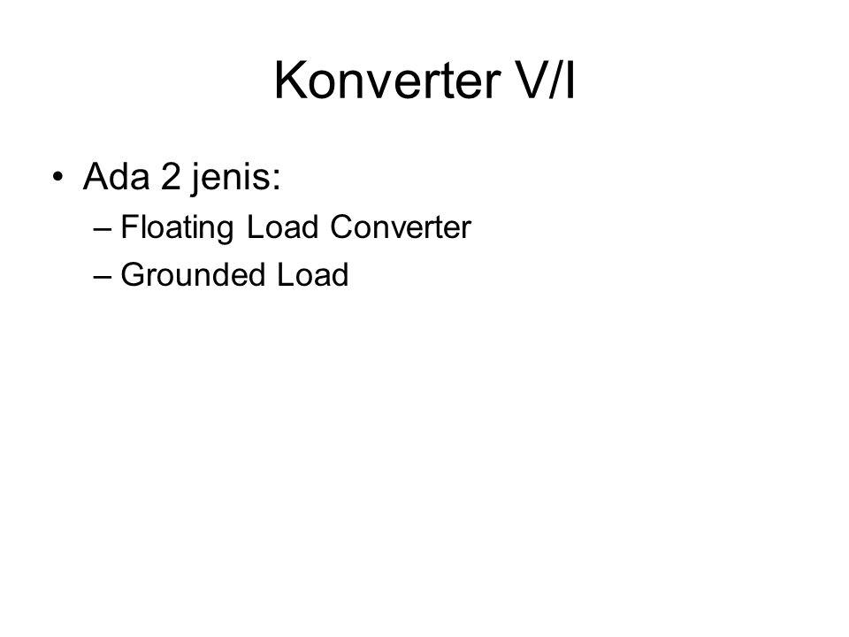 Konverter V/I Ada 2 jenis: –Floating Load Converter –Grounded Load