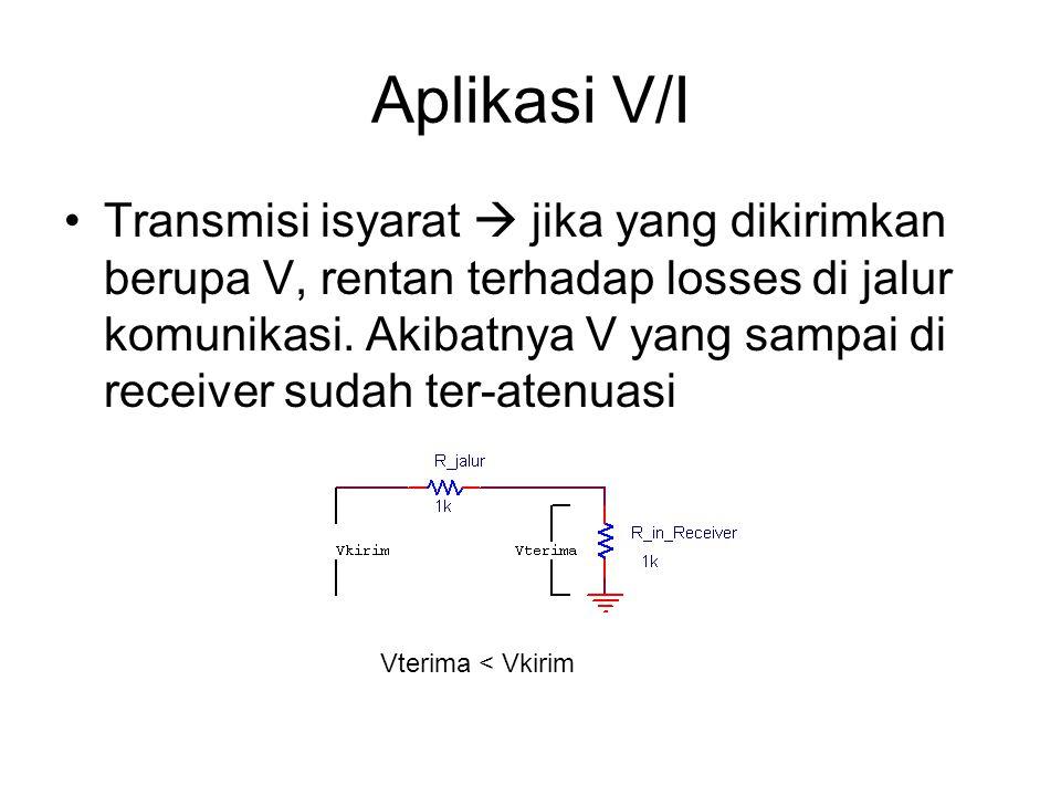 Aplikasi V/I Transmisi isyarat  jika yang dikirimkan berupa V, rentan terhadap losses di jalur komunikasi. Akibatnya V yang sampai di receiver sudah