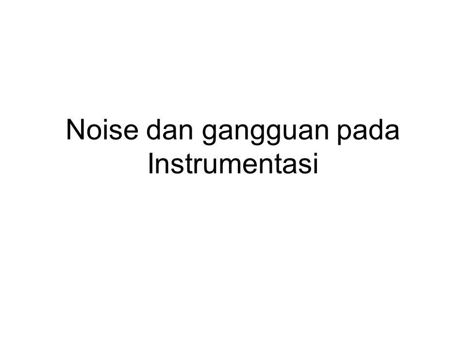 Noise dan gangguan Gangguan  sesuatu yang menimbulkan kesalahan pada sistem instrumentasi Noise  istilah untuk gangguan yang sifatnya acak