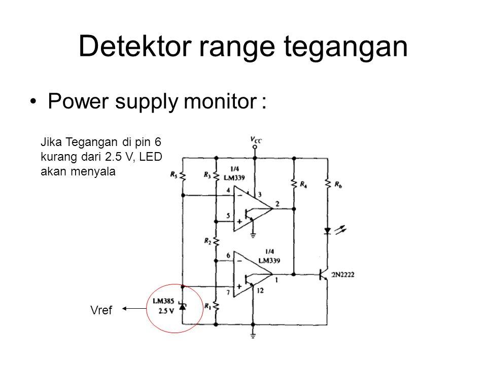 Detektor range tegangan Power supply monitor : Jika Tegangan di pin 6 kurang dari 2.5 V, LED akan menyala Vref