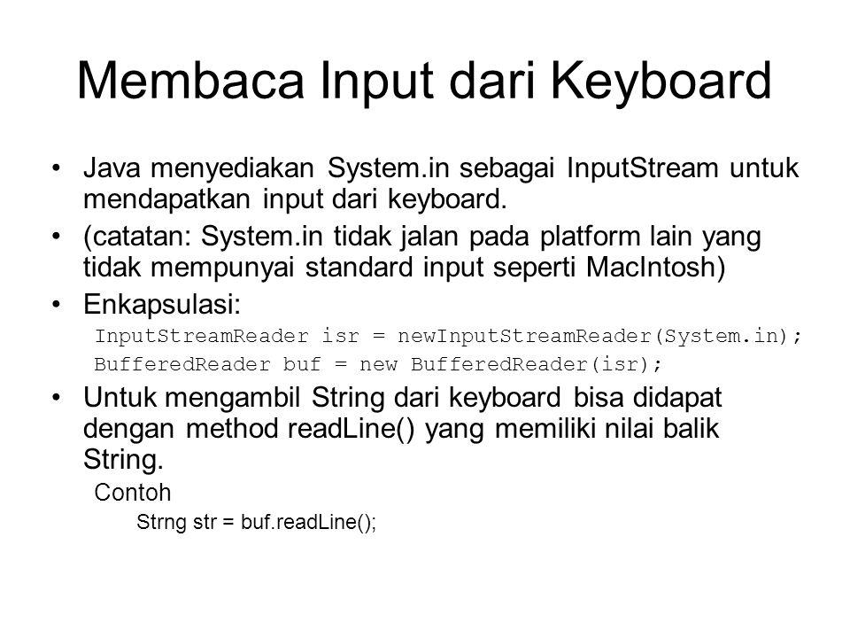 Membaca Input dari Keyboard Java menyediakan System.in sebagai InputStream untuk mendapatkan input dari keyboard. (catatan: System.in tidak jalan pada