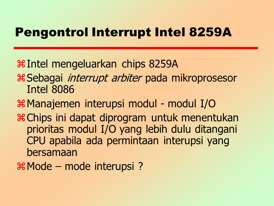 Pengontrol Interrupt Intel 8259A z Intel mengeluarkan chips 8259A z Sebagai interrupt arbiter pada mikroprosesor Intel 8086 z Manajemen interupsi modu