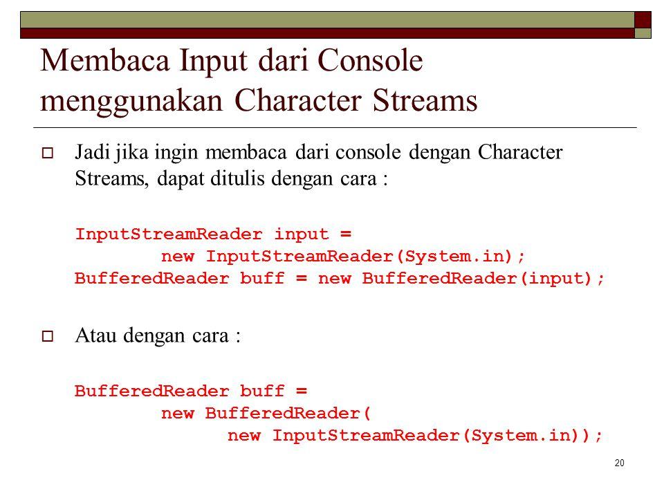 20 Membaca Input dari Console menggunakan Character Streams  Jadi jika ingin membaca dari console dengan Character Streams, dapat ditulis dengan cara