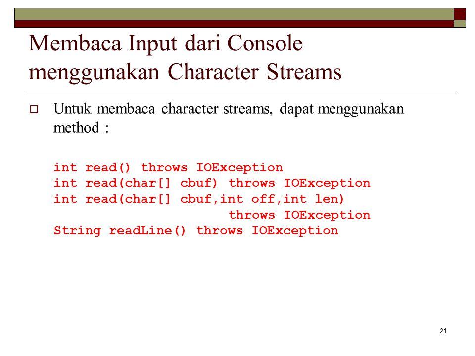 21 Membaca Input dari Console menggunakan Character Streams  Untuk membaca character streams, dapat menggunakan method : int read() throws IOExceptio