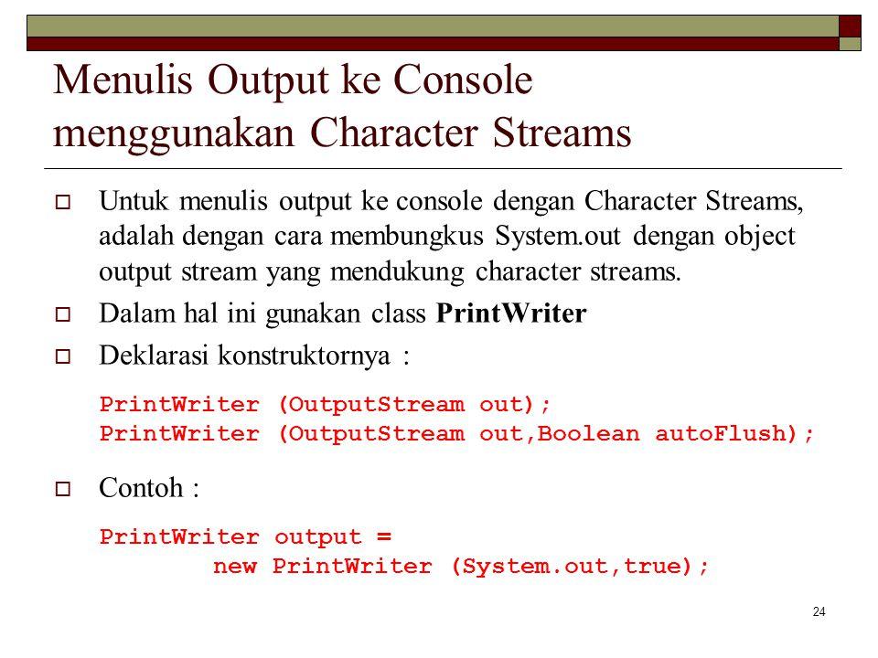 24 Menulis Output ke Console menggunakan Character Streams  Untuk menulis output ke console dengan Character Streams, adalah dengan cara membungkus S