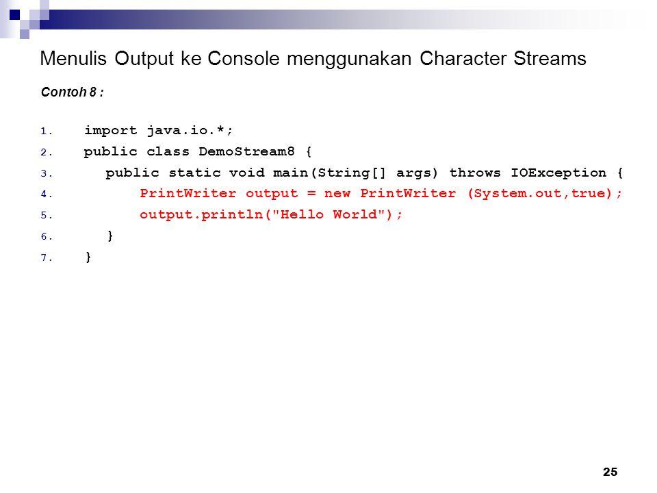 25 Menulis Output ke Console menggunakan Character Streams Contoh 8 : 1. import java.io.*; 2. public class DemoStream8 { 3. public static void main(St