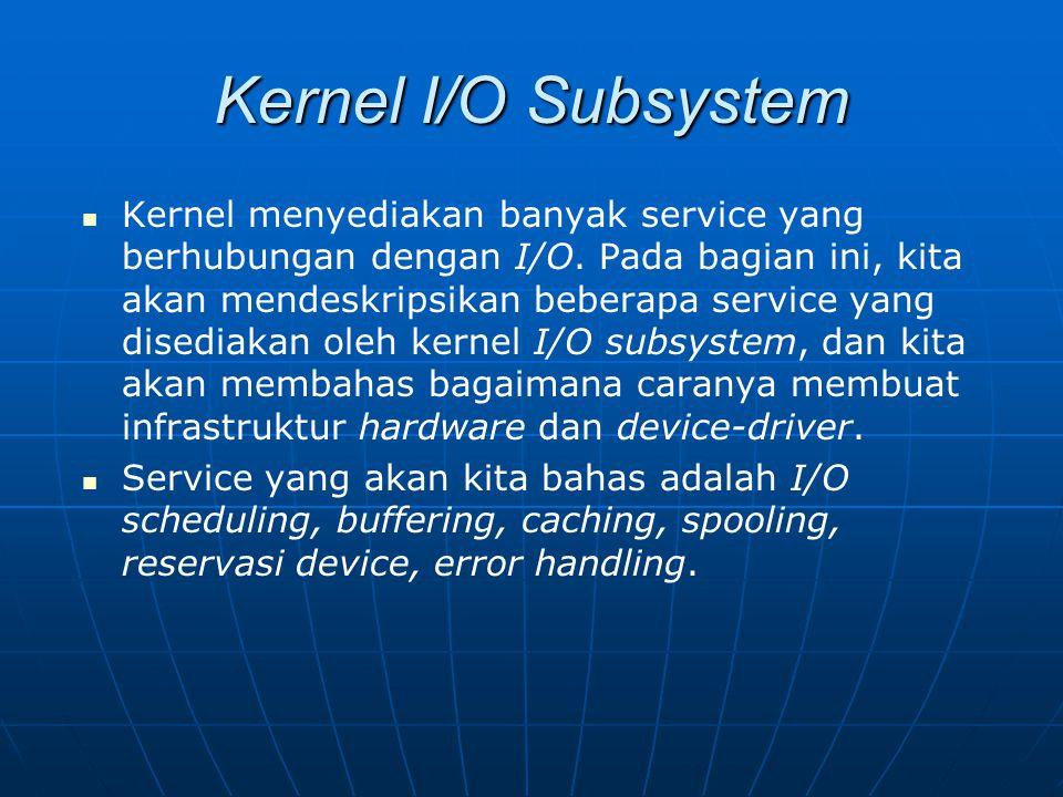 Kernel I/O Subsystem Kernel menyediakan banyak service yang berhubungan dengan I/O. Pada bagian ini, kita akan mendeskripsikan beberapa service yang d