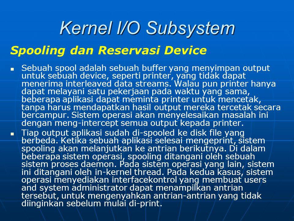 Kernel I/O Subsystem Spooling dan Reservasi Device Sebuah spool adalah sebuah buffer yang menyimpan output untuk sebuah device, seperti printer, yang
