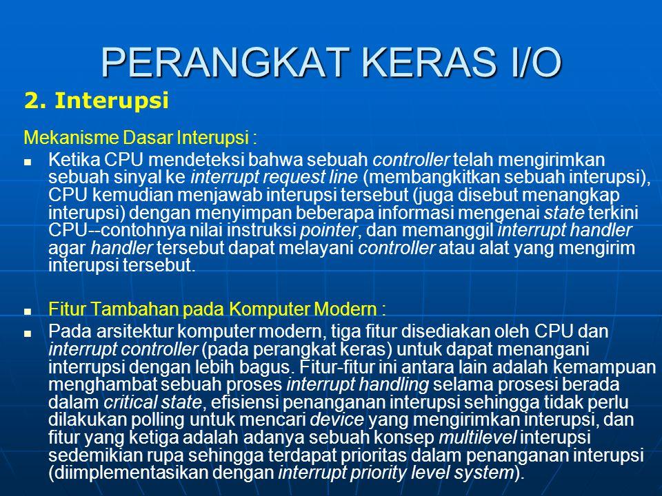 PERANGKAT KERAS I/O 2. Interupsi Mekanisme Dasar Interupsi : Ketika CPU mendeteksi bahwa sebuah controller telah mengirimkan sebuah sinyal ke interrup