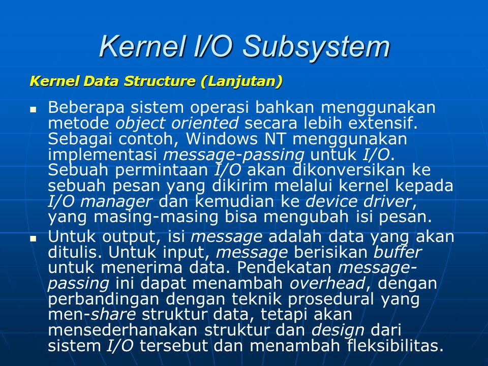 Kernel I/O Subsystem Kernel Data Structure (Lanjutan) Beberapa sistem operasi bahkan menggunakan metode object oriented secara lebih extensif. Sebagai