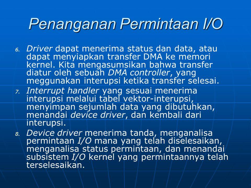 Penanganan Permintaan I/O 6. 6. Driver dapat menerima status dan data, atau dapat menyiapkan transfer DMA ke memori kernel. Kita mengasumsikan bahwa t