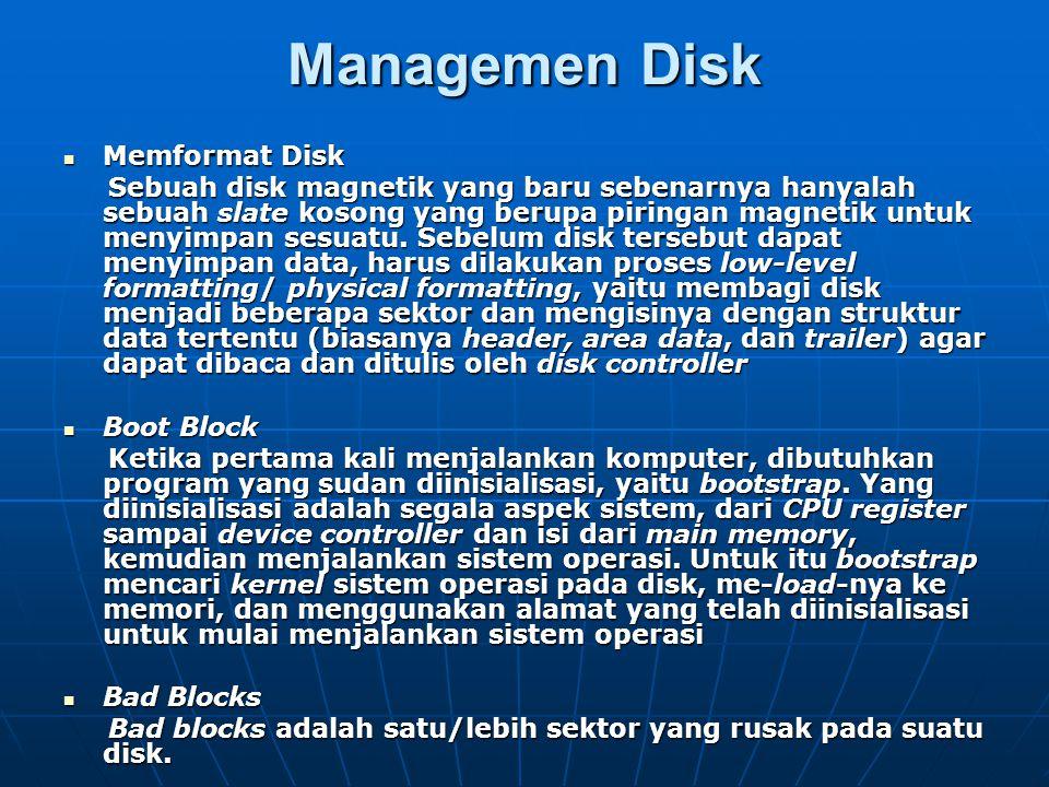 Managemen Disk Memformat Disk Memformat Disk Sebuah disk magnetik yang baru sebenarnya hanyalah sebuah slate kosong yang berupa piringan magnetik untu