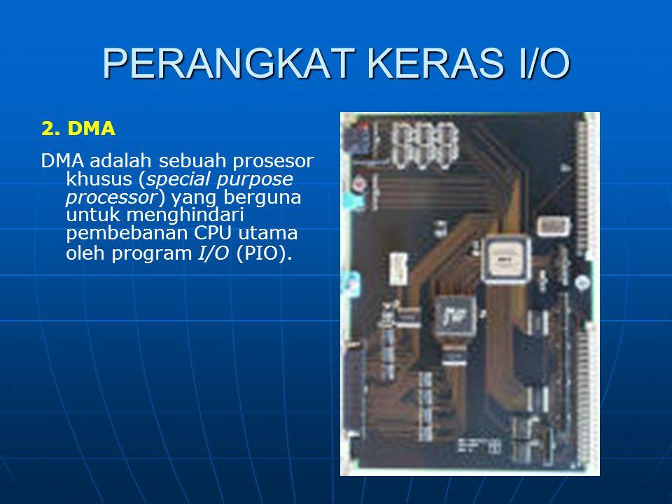 PERANGKAT KERAS I/O 2. DMA DMA adalah sebuah prosesor khusus (special purpose processor) yang berguna untuk menghindari pembebanan CPU utama oleh prog