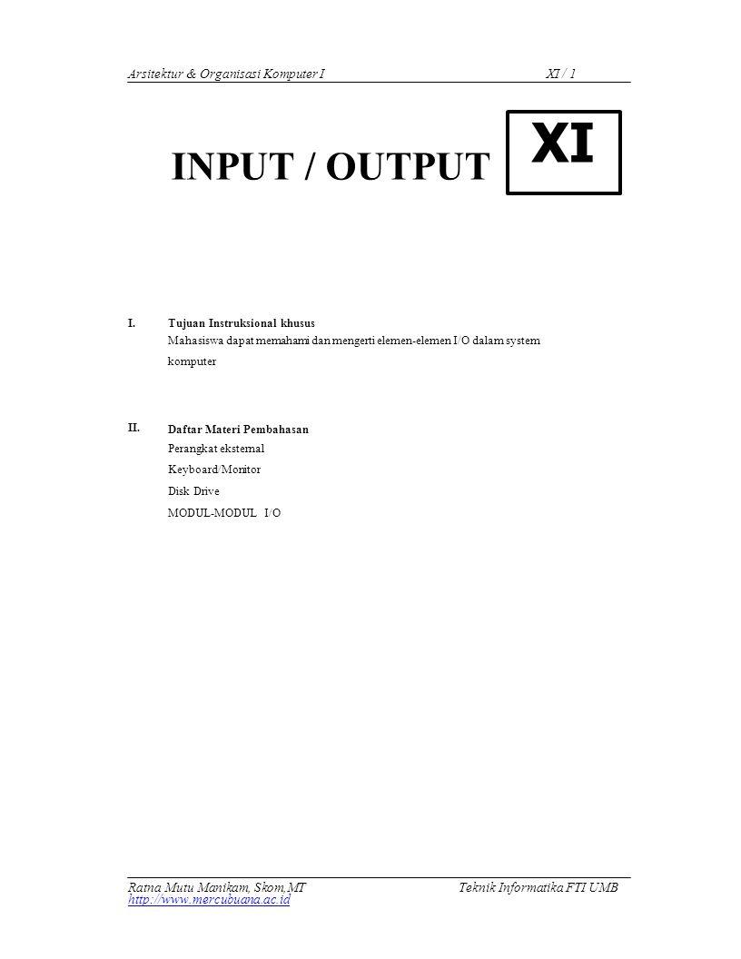 Arsitektur & Organisasi Komputer I INPUT / OUTPUT XI / 1 XI I. II. Tujuan Instruksional khusus Mahasiswa dapat memahami dan mengerti elemen-elemen I/O